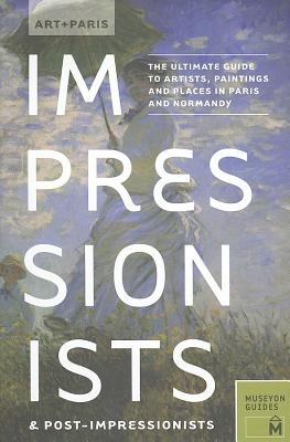Art + Paris Impressionists and Post-Impressionists By Museyon Guide (COR)