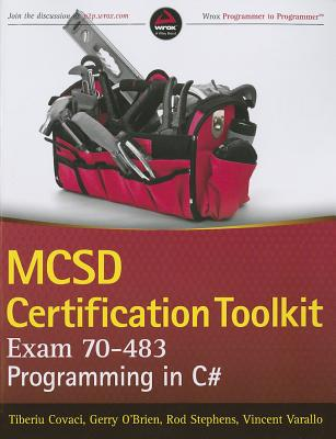 MCSD Certification Toolkit (Exam 70-483) By Covaci, Tiberiu/ Stephens, Rod/ Varallo, Vincent/ O'Brien, Gerry