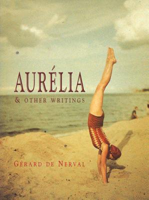 Aurelia and Other Writings By Nerval, Gerard De/ Wagner, Geoffrey (TRN)/ Duncan, Robert (TRN)/ Lowenthal, Marc (TRN)/ Sturgeon, Gent (ILT)/ Wagner, Geoffrey/ Duncan, Robert
